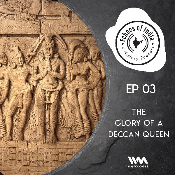 Ep. 03: The Glory of a Deccan Queen