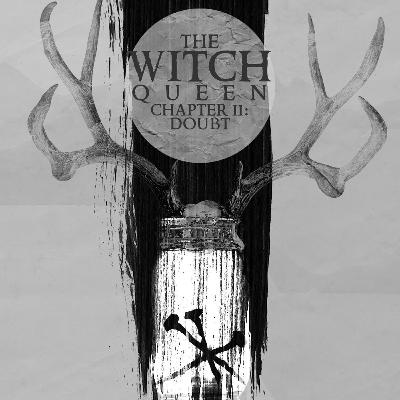 Episode 6: The Witch Queen Chapter II: Doubt