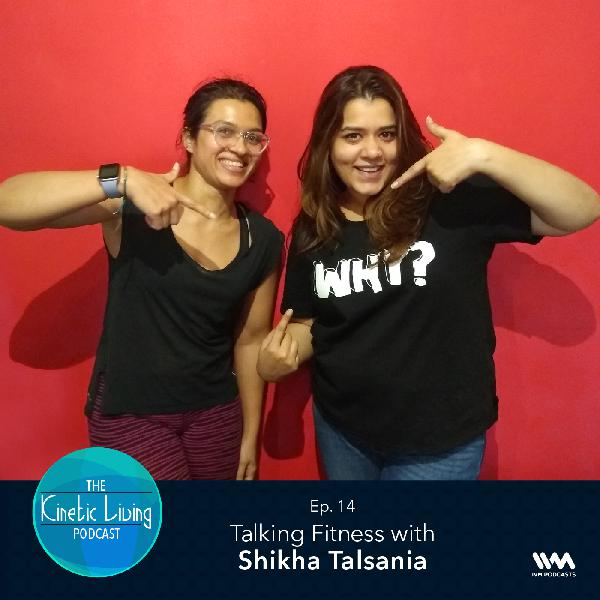 Ep. 14: Talking Fitness with Shikha Talsania
