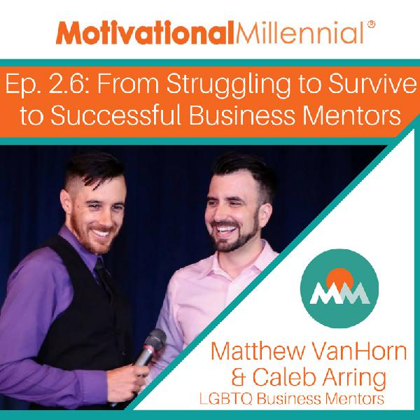 2.6 From Struggling to Survive to Successful Business Mentors with Matthew VanHorn & Caleb Arring