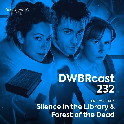 DWBRcast 232 - Silence in the Library & Forest of the Dead!