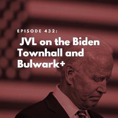 JVL on the Biden Townhall and Bulwark+