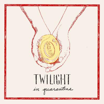 Introducing: Twilight in Quarantine