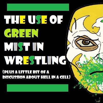 The Use of Green Mist In Wrestling (plus a review-ish of Hell In A Cell 2019)