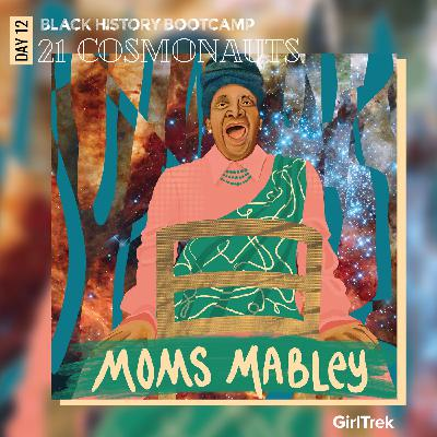 Cosmonauts | Day 12 | Moms Mabley