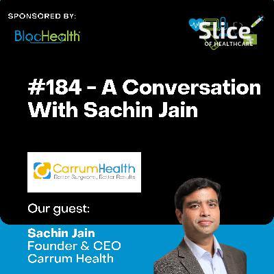 #184 - Sachin Jain, Founder & CEO at Carrum Health