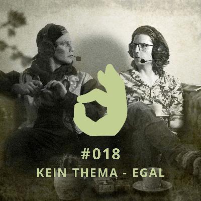 018 - KEIN THEMA - EGAL | DICHTE GEDANKEN POTCAST