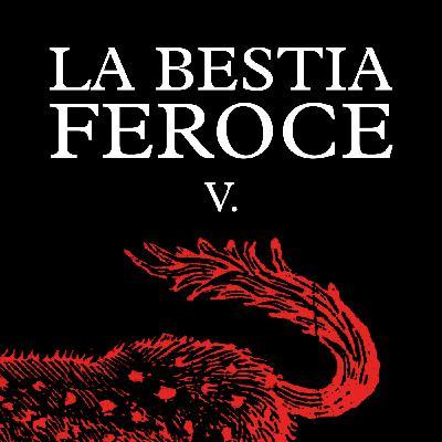 La Bestia Feroce - Parte V