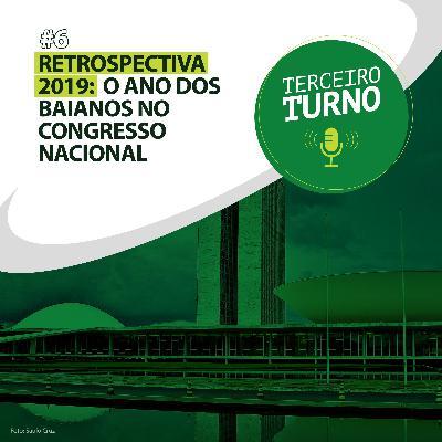 Terceiro Turno #06: Retrospectiva 2019: O ano dos baianos no Congresso Nacional