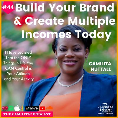 44: Camilita Nuttall | Build Your Brand and Create Multiple Incomes Today