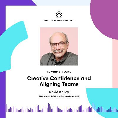 Rewind: David Kelley, Founder of IDEO and the Stanford d.school, on Creative Confidence and Aligning Teams