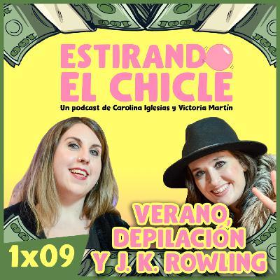 VERANO, DEPILACIÓN Y J. K. ROWLING | Estirando el chicle 1x09