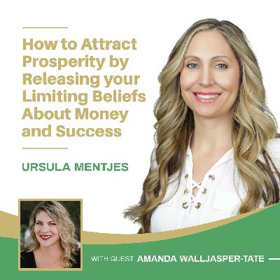 EP140: How to Attract Prosperity by Releasing your Limiting Beliefs About Money and Success with Amanda Walljasper-Tate