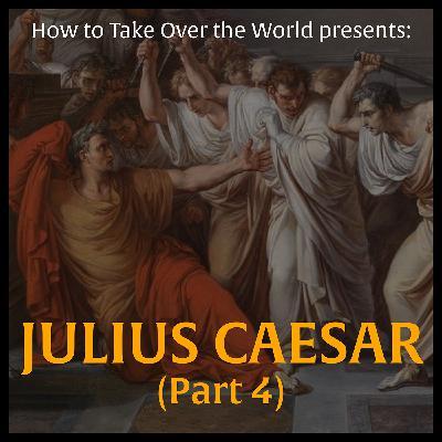 Julius Caesar (Part 4)