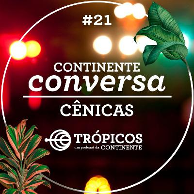 Trópicos #21 - #ContinenteConversa - Artes cênicas