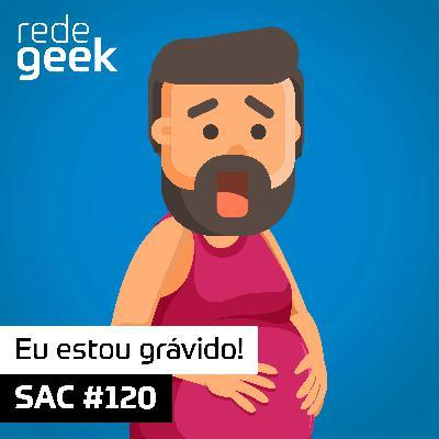 SAC – Eu estou grávido!