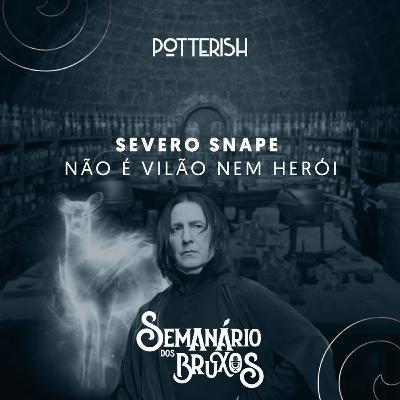 #7: Severo Snape não é vilão nem herói, com Julianna Martins e Carlos Ferreira