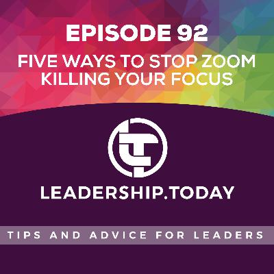 Episode 92 - Five Ways to Stop Zoom Killing Your Focus