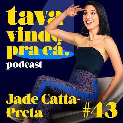 #43 Jade Catta-Preta is BACK! Tava Vindo Pra Cá