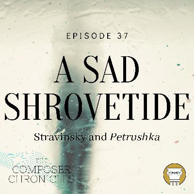 Ep. 37: A Sad Shrovetide - Stravinsky and Petrushka