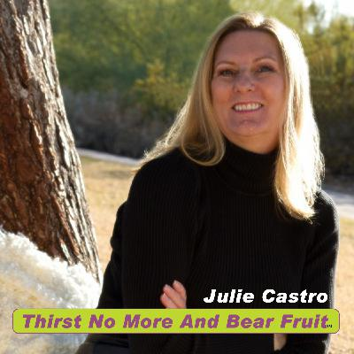 Miracle Healing on Thirst No More and Bear Fruit With Julie Castro