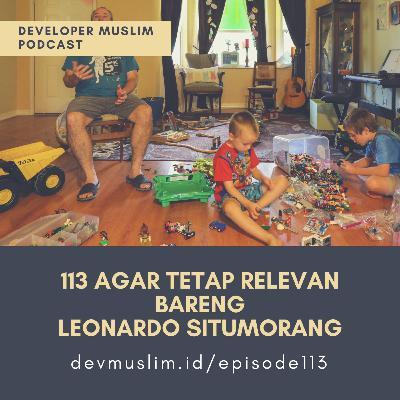 113 Agar Tetap Relevan Bareng Leonardo Situmorang