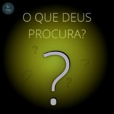 O QUE DEUS PROCURA?   Pr Josué Moreira Jr