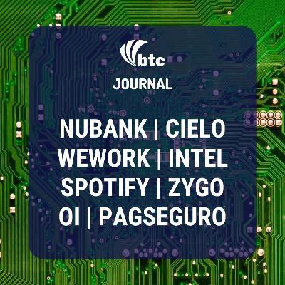Nubank, Spotify, Cielo, Oi, Wework, Intel e ZYGO | BTC Journal 30/07/20