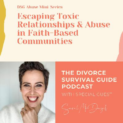 DSG Abuse Mini-Series: Escaping Toxic Relationships and Abuse in Faith-Based Communities with Sarah McDugal