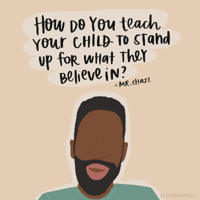 2. How to Raise Our Children to Stand Up for What They Believe In with Mr. Chazz, MPA