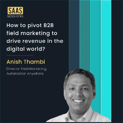 How to pivot B2B field marketing to drive revenue in the digital world? ft. Anish Thambi, Director of Field Marketing at Automation Anywhere