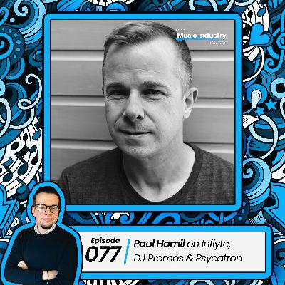 077: Paul Hamil on Your DJ Promos, Inflyte and Psycatron