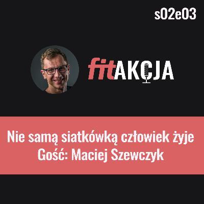 Nie samą siatkówką człowiek żyje Maciej Szewczyk