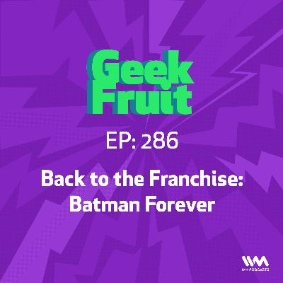 Ep. 286: Back to the Franchise: Batman Forever