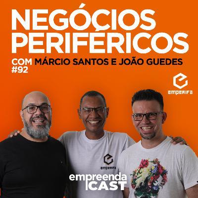 Negócios Periféricos com: Marcio Santos e João Guedes | Emperifa | #EP092