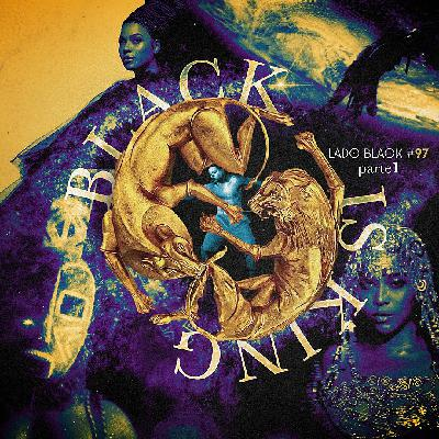 Lado Black #97 • Black Is King: Parte 1