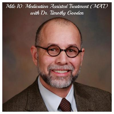 Mile 10: Medication Assisted Treatment (MAT) with Dr. Timothy Gooden