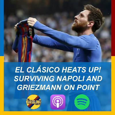 El Clásico Heats Up! Surviving Napoli, on-point Griezmann, and Bartomeu in trouble
