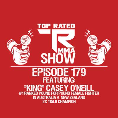 """TRMMA - Ep.179 - """"King"""" Casey O'neill - #1 P4P Female Fighter in Aus/NZ"""