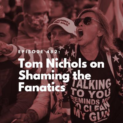 Tom Nichols on Shaming the Fanatics