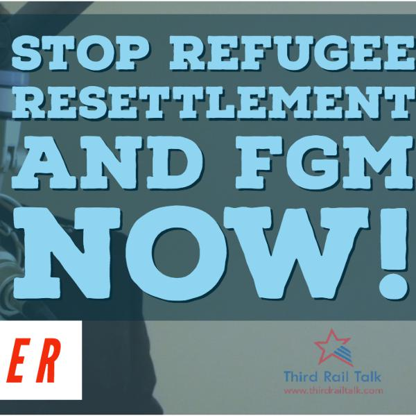 Stop Refugee Resettlement And FGM Now!