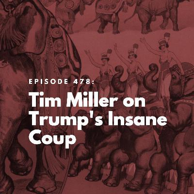 Tim Miller on Trump's Insane Coup
