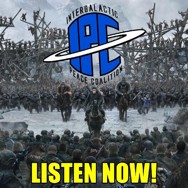 The IPC Podcast LIVE #155 | War For The Planet Of The Apes