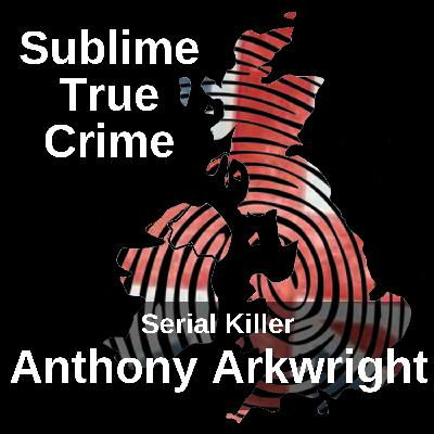 13: Ep 13 - Serial Killer Anthony Arkwright