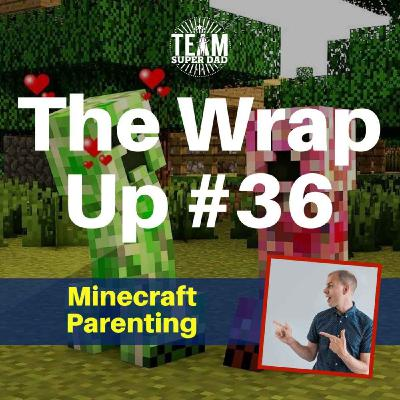 Minecraft Parenting - The Wrap Up #36