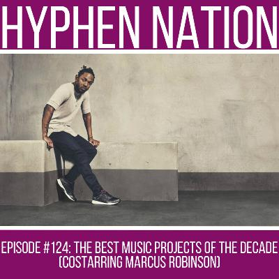 Episode #124: The Best Music Projects Of The Decade (Costarring Marcus Robinson)