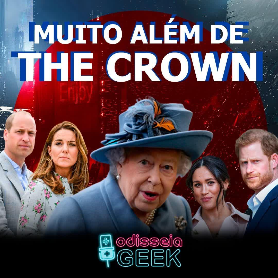 #38 Muito além de The Crown