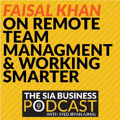 🛠 Faisal Khan on Remote Team Management, Getting Inbound Leads, Working Smarter & More [S03E03]