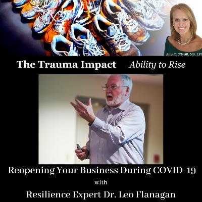 Reopening Your Business During COVID-19 with Resilience Expert Dr. Leo Flanagan