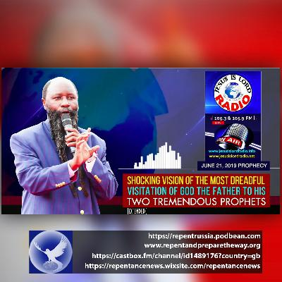 EPISODE 608 - 21JUN2019 - SHOCKING VISION OF THE MOST DREADFUL VISITATION OF GOD THE FATHER TO HIS TWO TREMENDOUS PROPHETS (EXTENDED CONVERSATION) - PROPHET DR. OWUOR